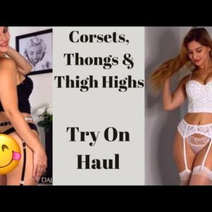 Corsets, Thigh Highs and Thongs Try On Haul