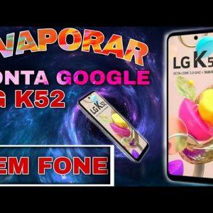 desbloqueio conta google LG K52 K22 Android 10 Android 10 sem chip sem fone Bluetooth sem PC