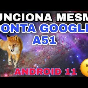 COMO TIRAR CONTA GOOGLE A51 / A515F ANDROID 11 BINARIO 4