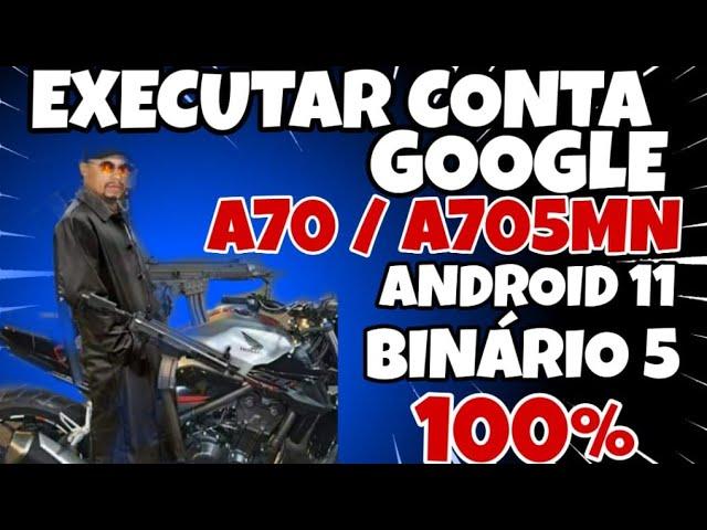 destruindo conta Google A70 A705MN Android 11 binario 5 100% funcional método gostoso