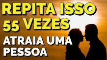 REPITA ISSO 55 VEZES PARA ATRAIR UMA PESSOA COM A LEI DA ATRAÇÃO   TÉCNICA 55X5 GUIADA