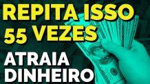 REPITA ISSO 55 VEZES PARA DINHEIRO COM A LEI DA ATRAÇÃO | TÉCNICA 55X5 GUIADA