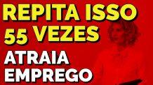 REPITA ISSO 55 VEZES PARA EMPREGO COM A LEI DA ATRAÇÃO   TÉCNICA 55X5 GUIADA