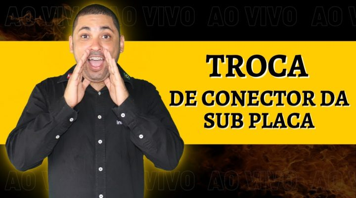 TROCA DE CONECTOR DE CARGA DA SUB PLACA